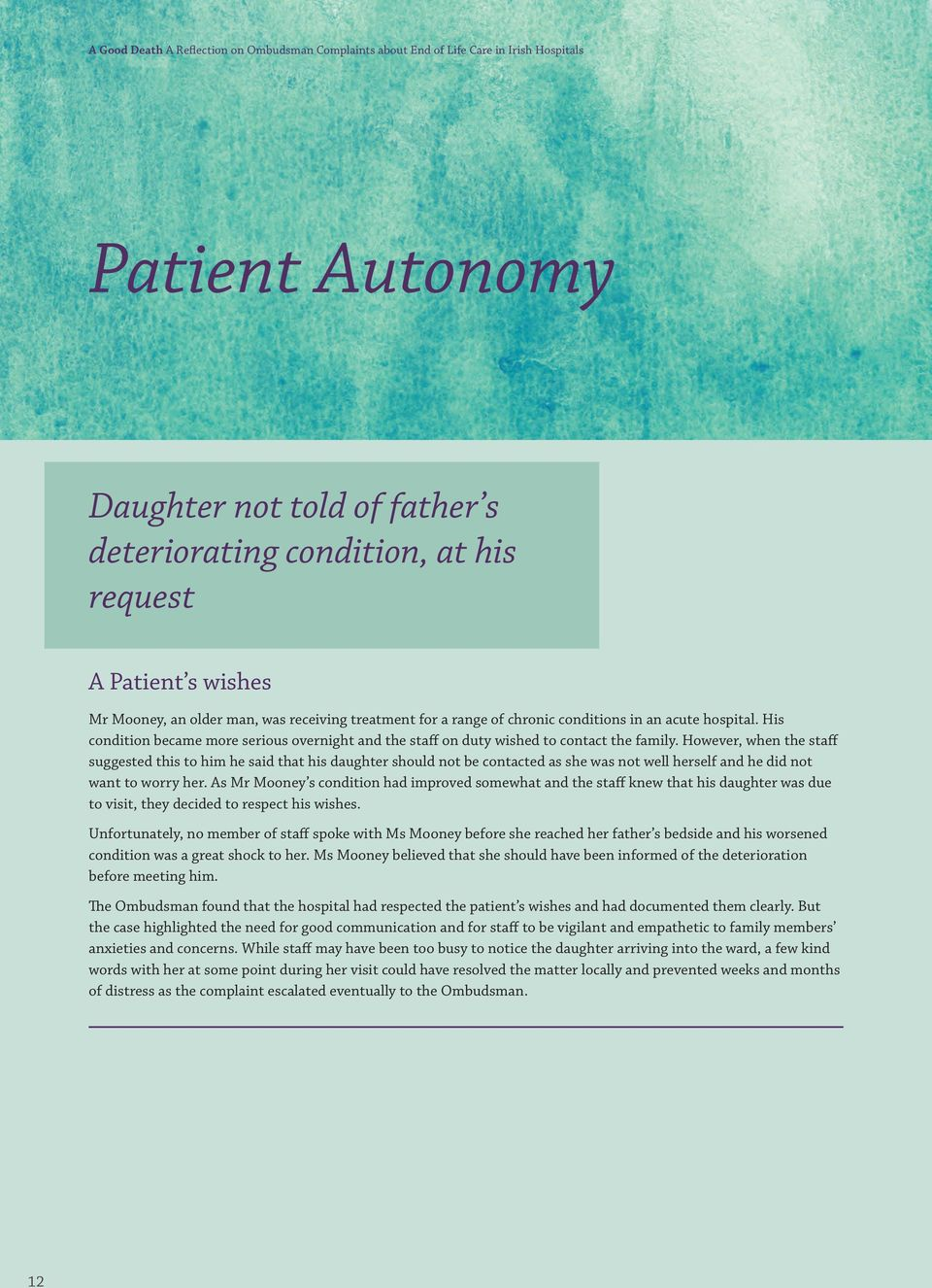 However, when the staff suggested this to him he said that his daughter should not be contacted as she was not well herself and he did not want to worry her.