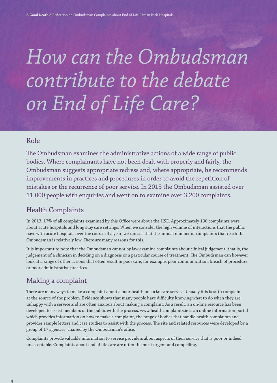 avoid the repetition of mistakes or the recurrence of poor service. In 2013 the Ombudsman assisted over 11,000 people with enquiries and went on to examine over 3,200 complaints.