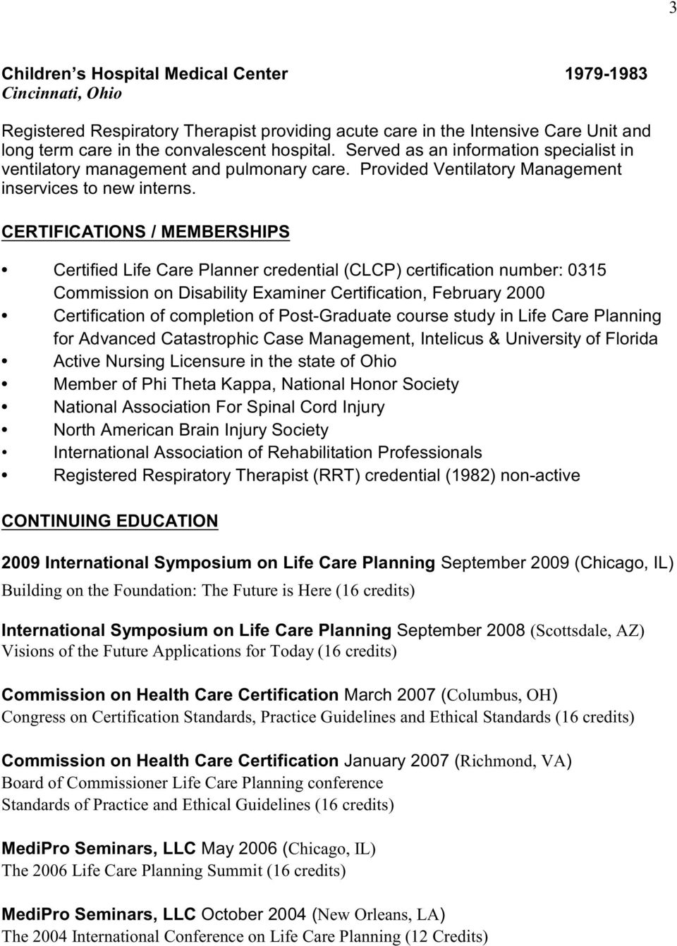 CERTIFICATIONS / MEMBERSHIPS Certified Life Care Planner credential (CLCP) certification number: 0315 Commission on Disability Examiner Certification, February 2000 Certification of completion of