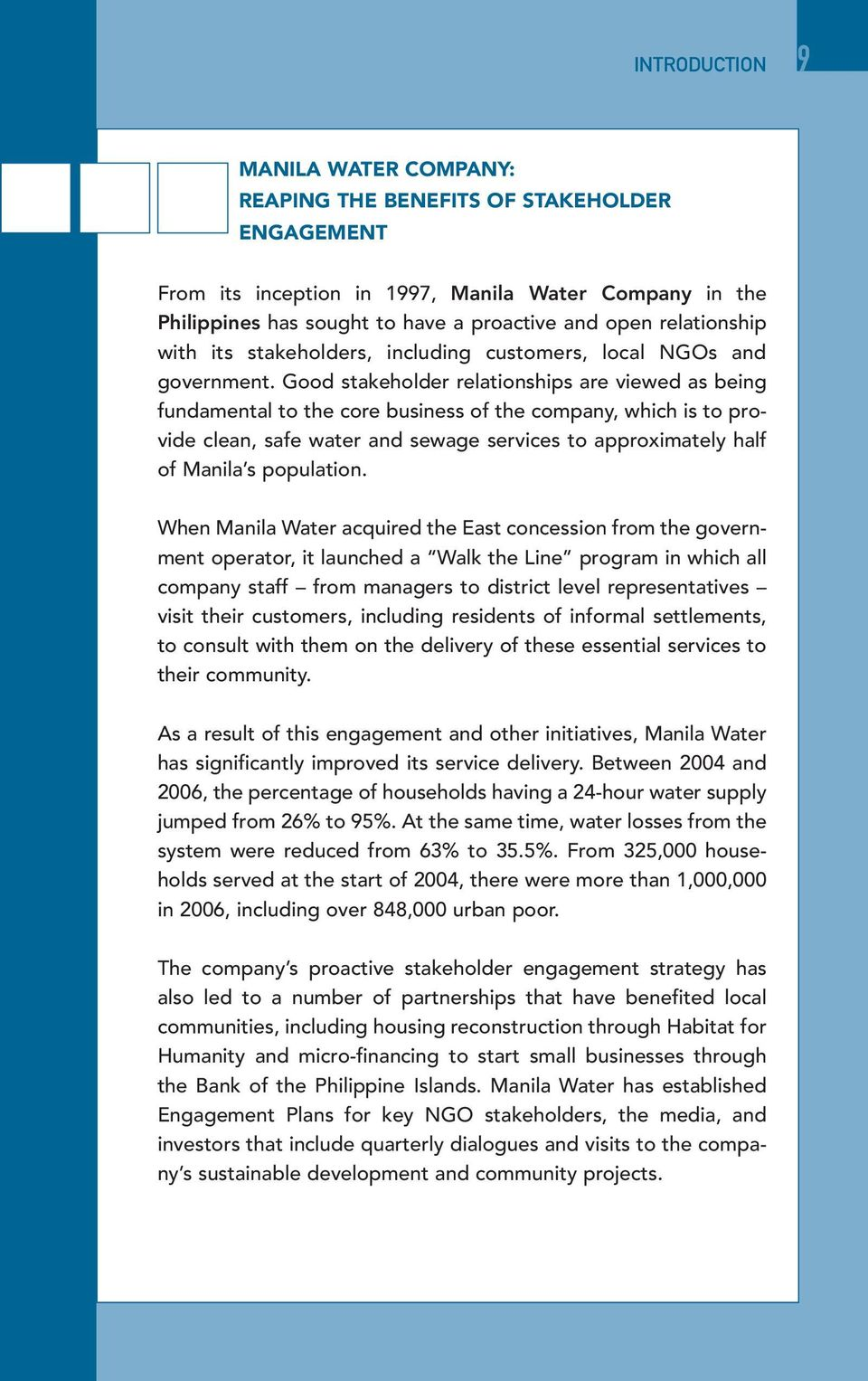 Good stakeholder relationships are viewed as being fundamental to the core business of the company, which is to provide clean, safe water and sewage services to approximately half of Manila s