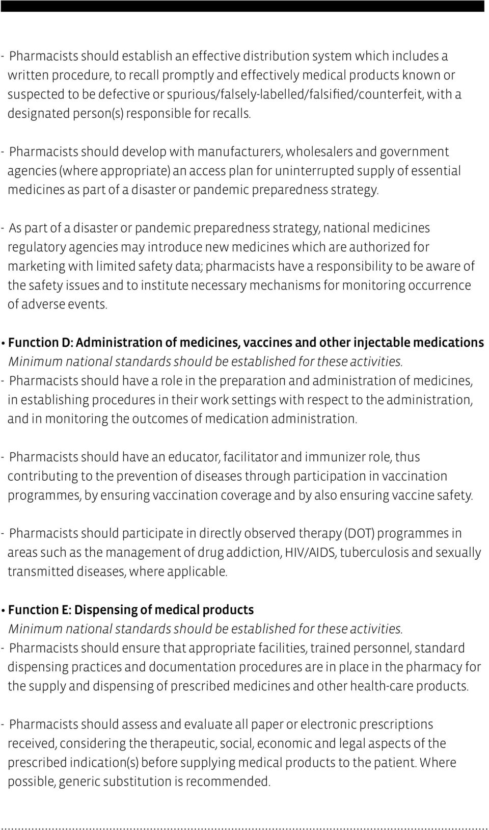 - Pharmacists should develop with manufacturers, wholesalers and government agencies (where appropriate) an access plan for uninterrupted supply of essential medicines as part of a disaster or