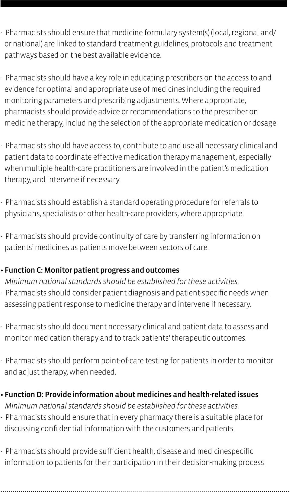 - Pharmacists should have a key role in educating prescribers on the access to and evidence for optimal and appropriate use of medicines including the required monitoring parameters and prescribing