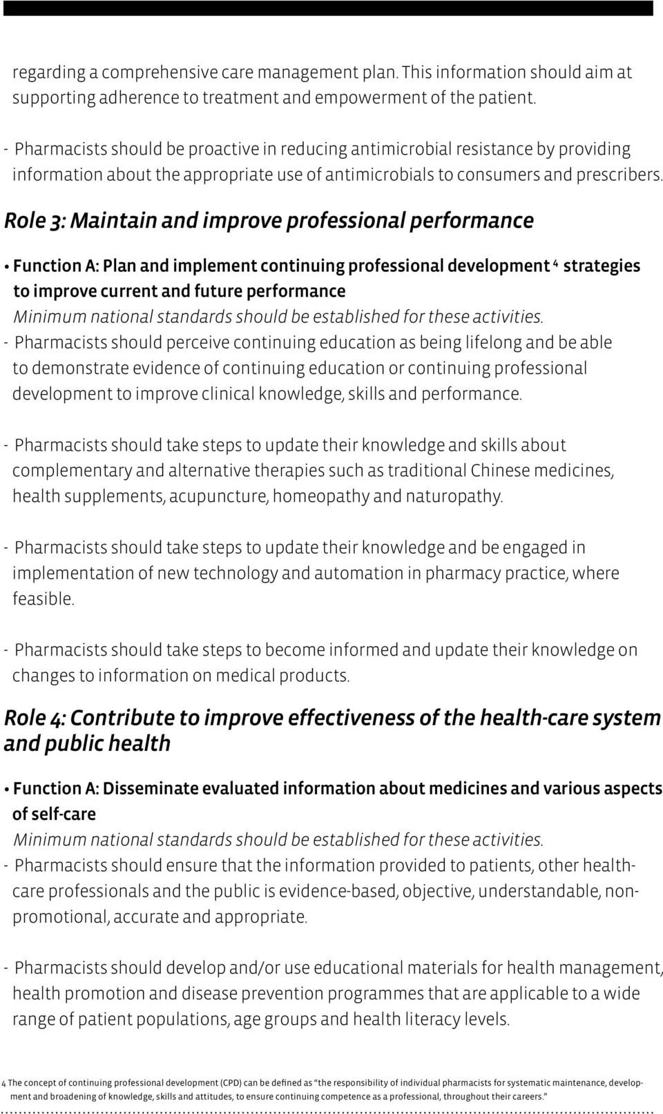 Role 3: Maintain and improve professional performance Function A: Plan and implement continuing professional development 4 strategies to improve current and future performance - Pharmacists should