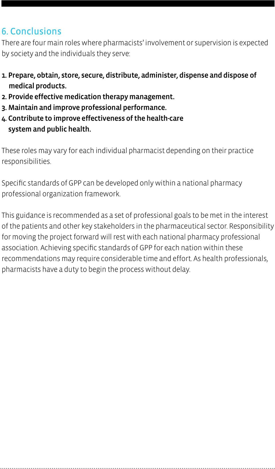 4. Contribute to improve effectiveness of the health-care system and public health. These roles may vary for each individual pharmacist depending on their practice responsibilities.