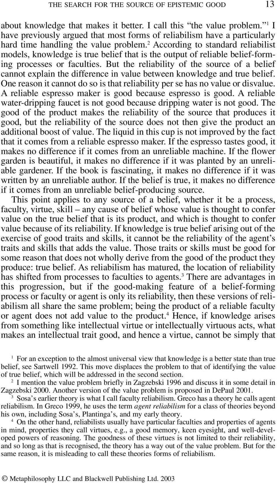 2 According to standard reliabilist models, knowledge is true belief that is the output of reliable belief-forming processes or faculties.