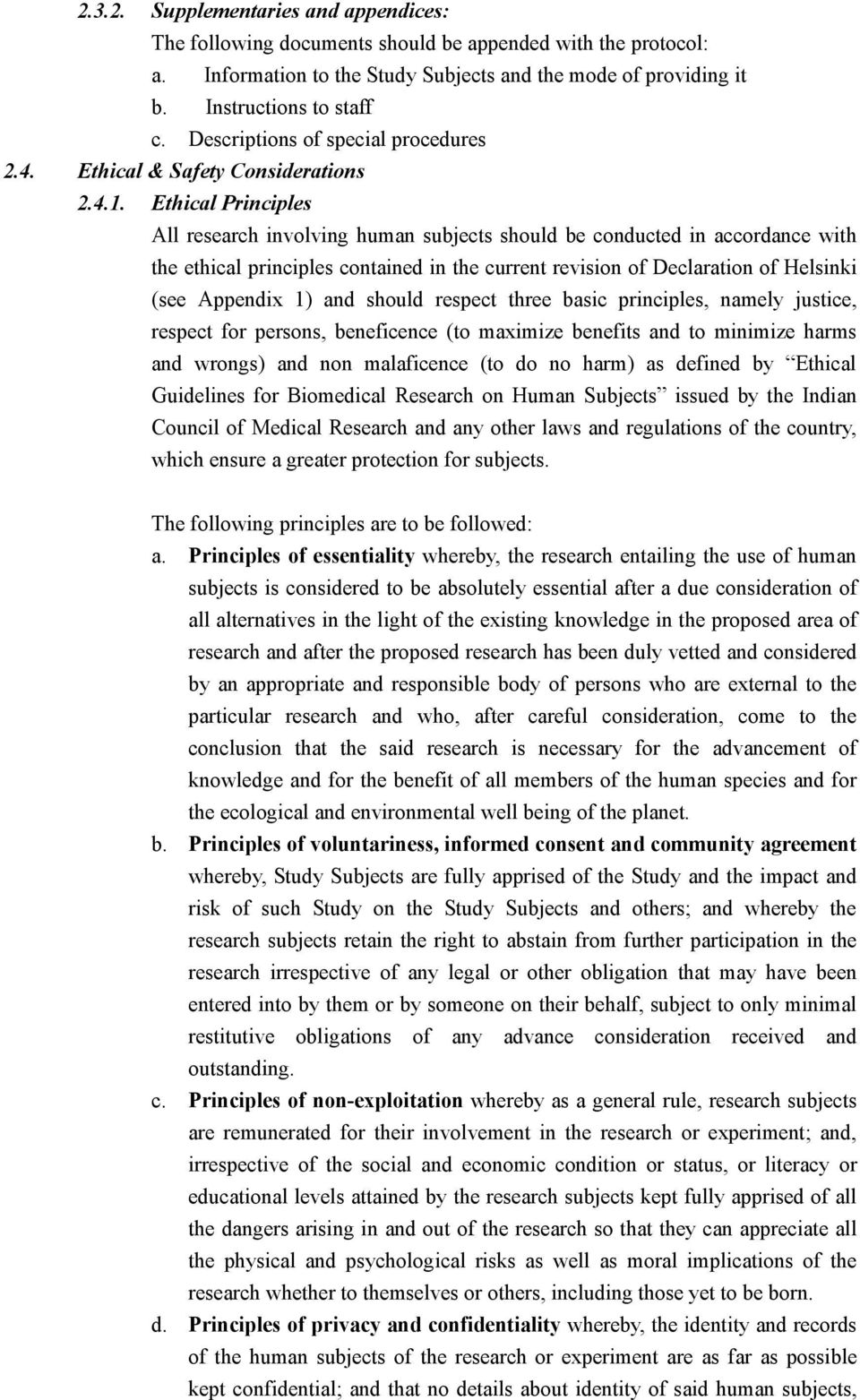 Ethical Principles All research involving human subjects should be conducted in accordance with the ethical principles contained in the current revision of Declaration of Helsinki (see Appendix 1)
