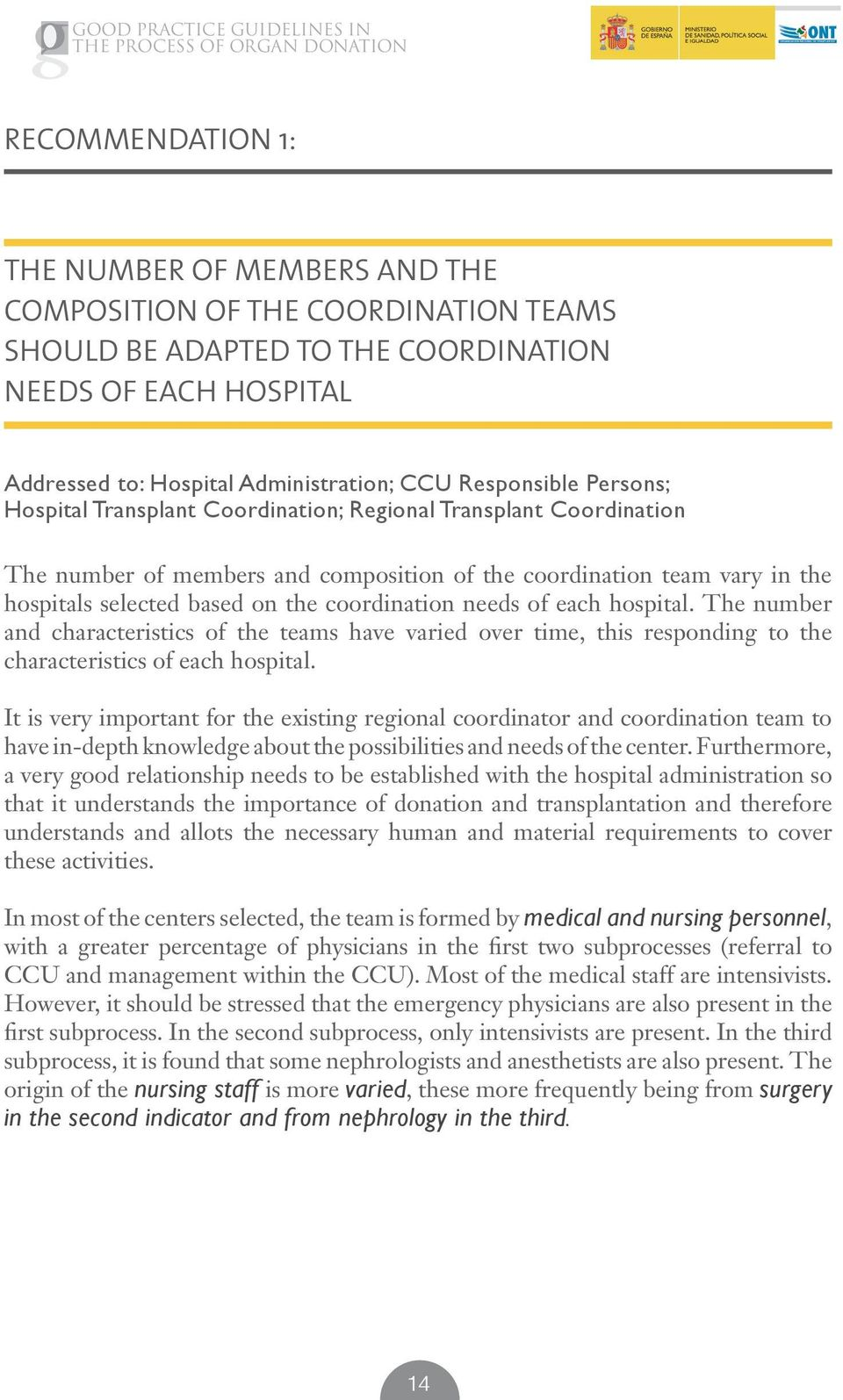 coordination needs of each hospital. The number and characteristics of the teams have varied over time, this responding to the characteristics of each hospital.