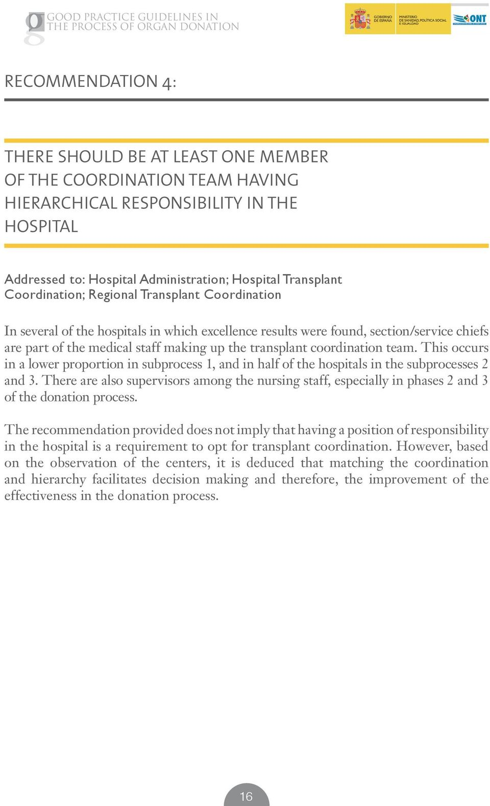 coordination team. This occurs in a lower proportion in subprocess 1, and in half of the hospitals in the subprocesses 2 and 3.