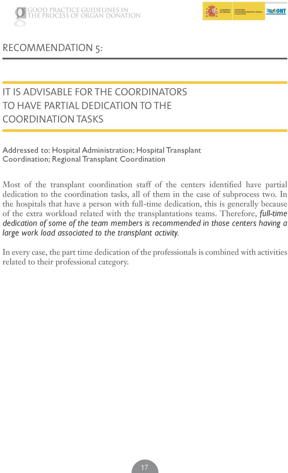In the hospitals that have a person with full-time dedication, this is generally because of the extra workload related with the transplantations teams.