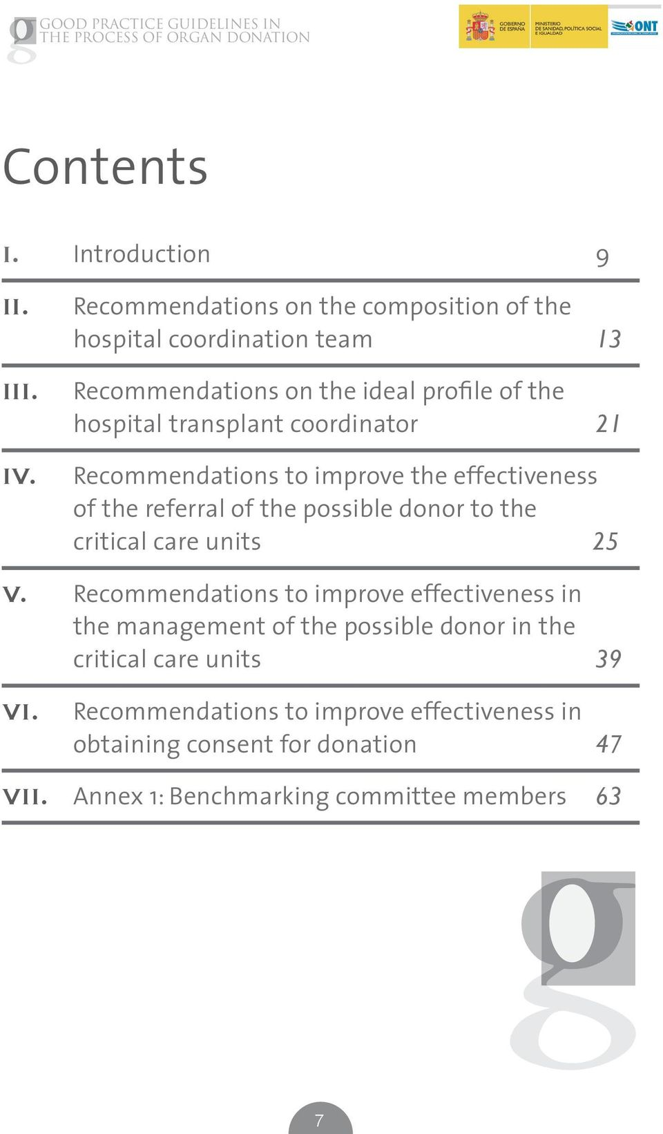 coordinator 21 Recommendations to improve the effectiveness of the referral of the possible donor to the critical care units 25 V.