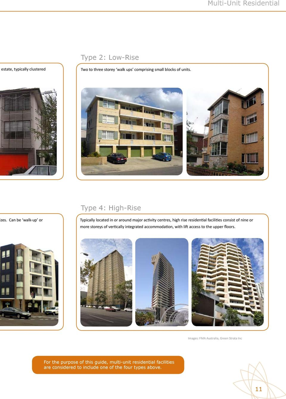 Can be walk-up or Typically located in or around major activity centres, high rise residential facilities consist of nine or more