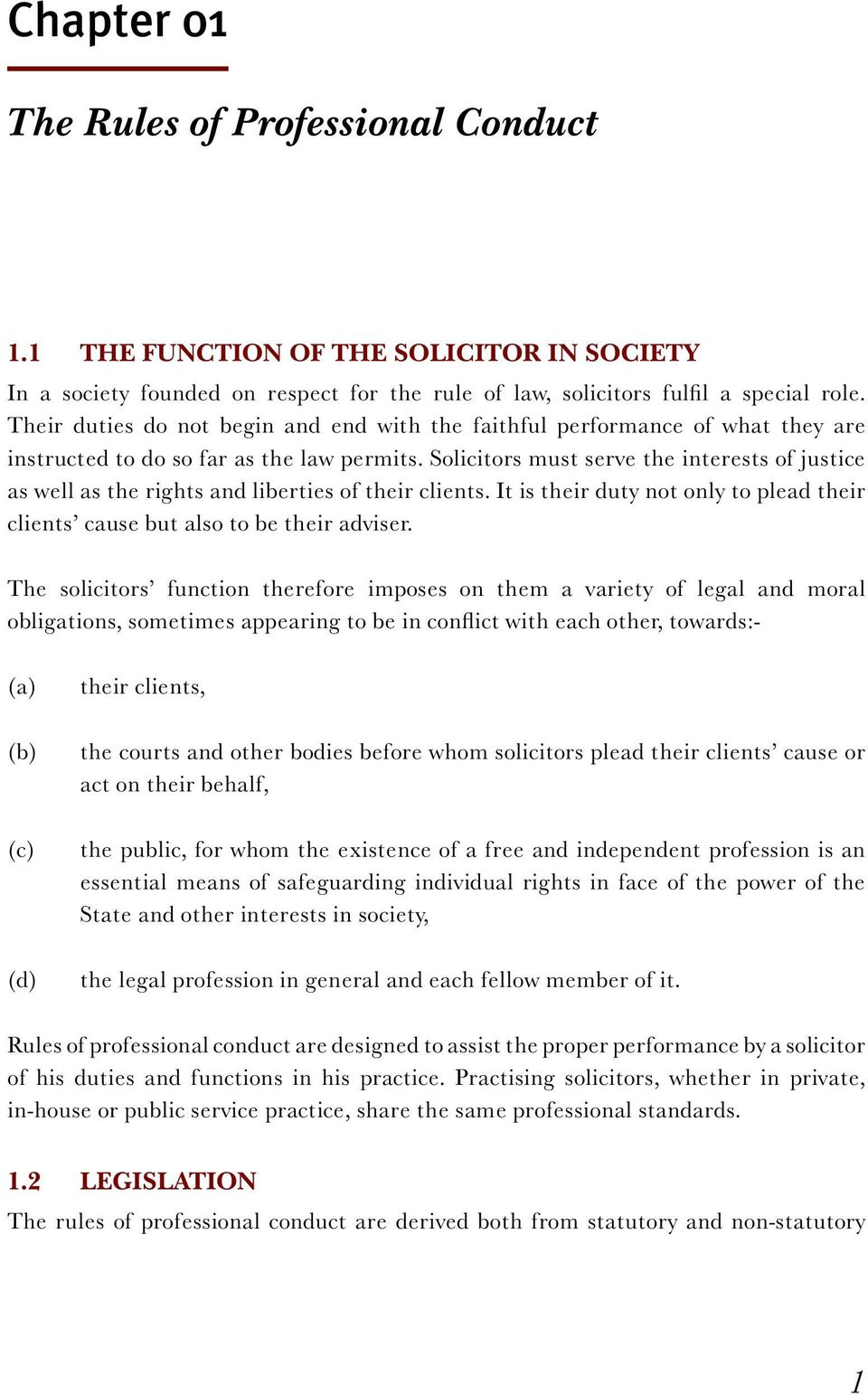 Solicitors must serve the interests of justice as well as the rights and liberties of their clients. It is their duty not only to plead their clients cause but also to be their adviser.