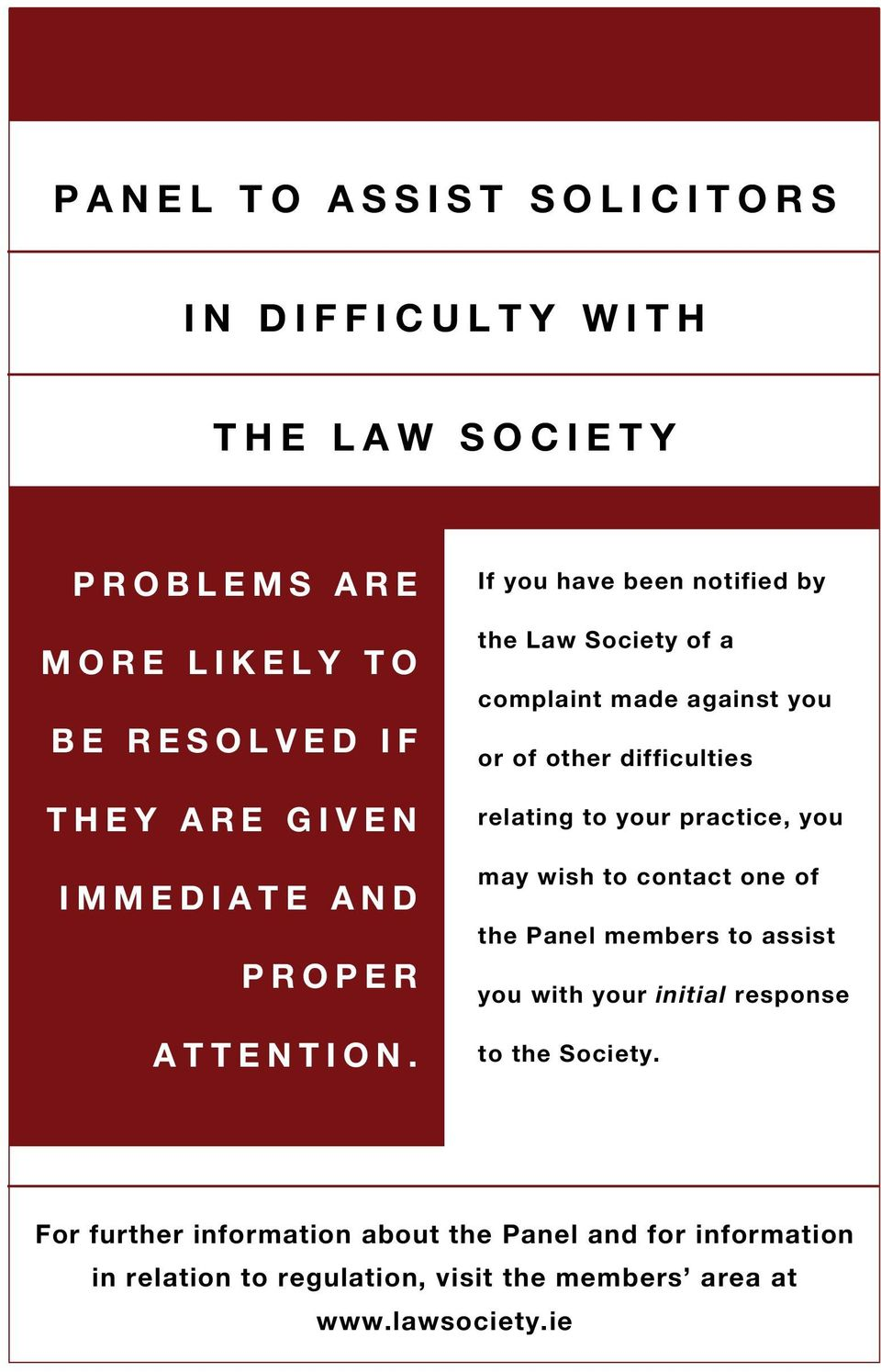 If you have been notified by the Law Society of a complaint made against you or of other difficulties relating to your practice,