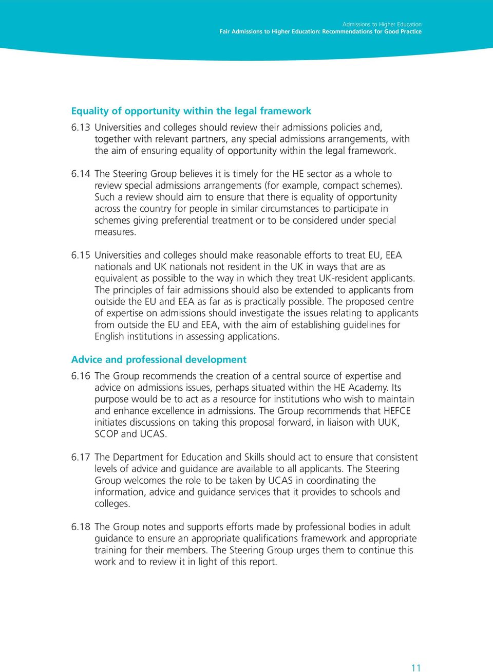 the legal framework. 6.14 The Steering Group believes it is timely for the HE sector as a whole to review special admissions arrangements (for example, compact schemes).