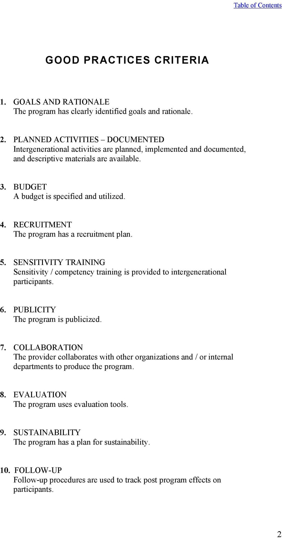RECRUITMENT The program has a recruitment plan. 5. SENSITIVITY TRAINING Sensitivity / competency training is provided to intergenerational participants. 6. PUBLICITY The program is publicized. 7.