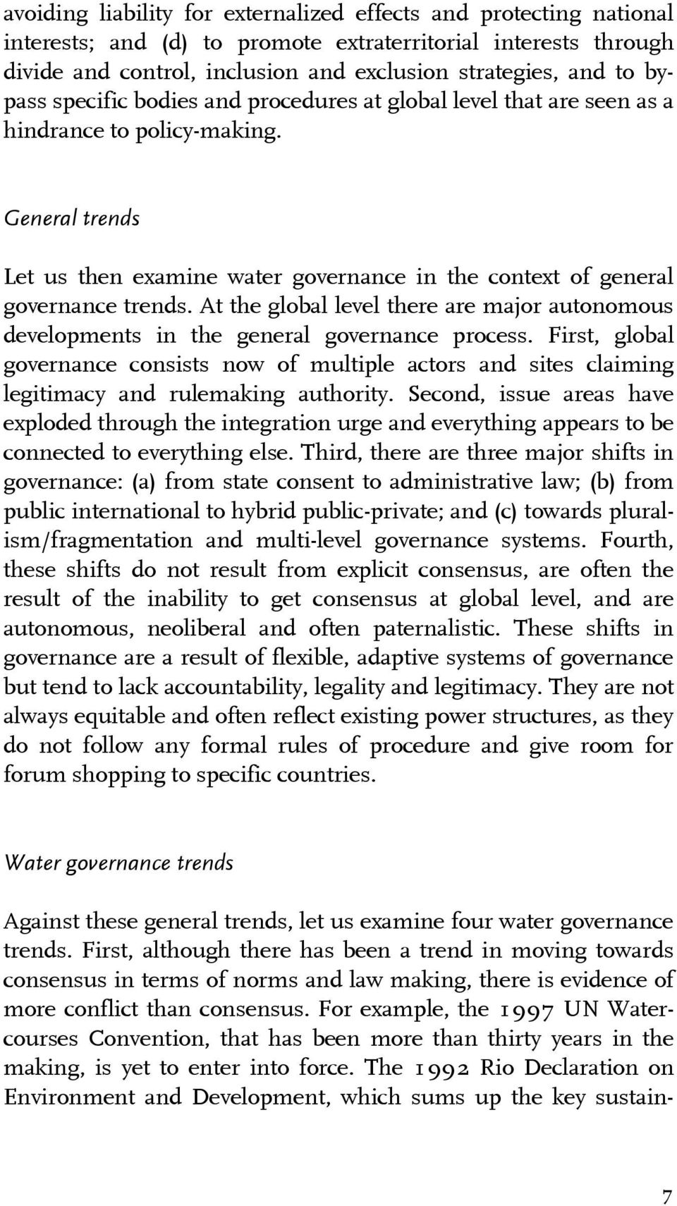 At the global level there are major autonomous developments in the general governance process.