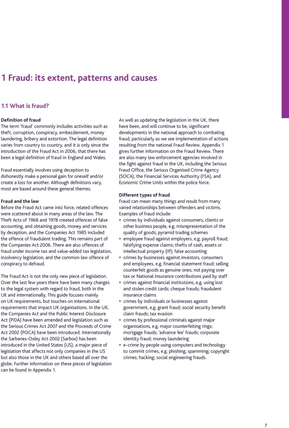 The legal definition varies from country to country, and it is only since the introduction of the Fraud Act in 2006, that there has been a legal definition of fraud in England and Wales.
