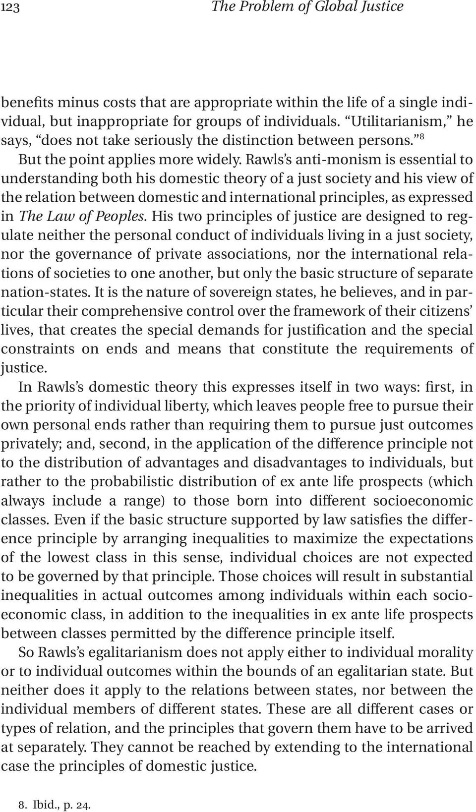 Rawls s anti-monism is essential to understanding both his domestic theory of a just society and his view of the relation between domestic and international principles, as expressed in The Law of