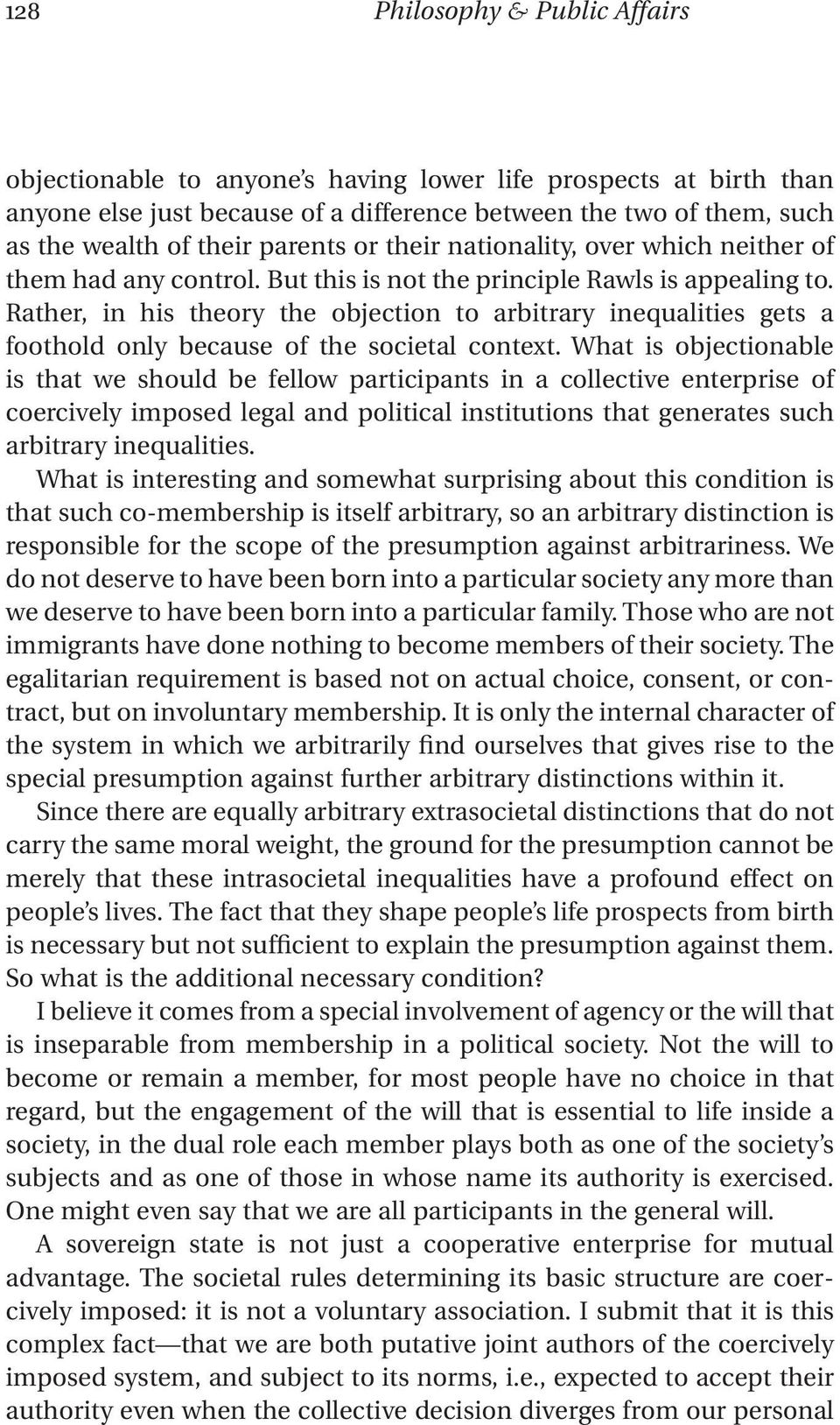 Rather, in his theory the objection to arbitrary inequalities gets a foothold only because of the societal context.