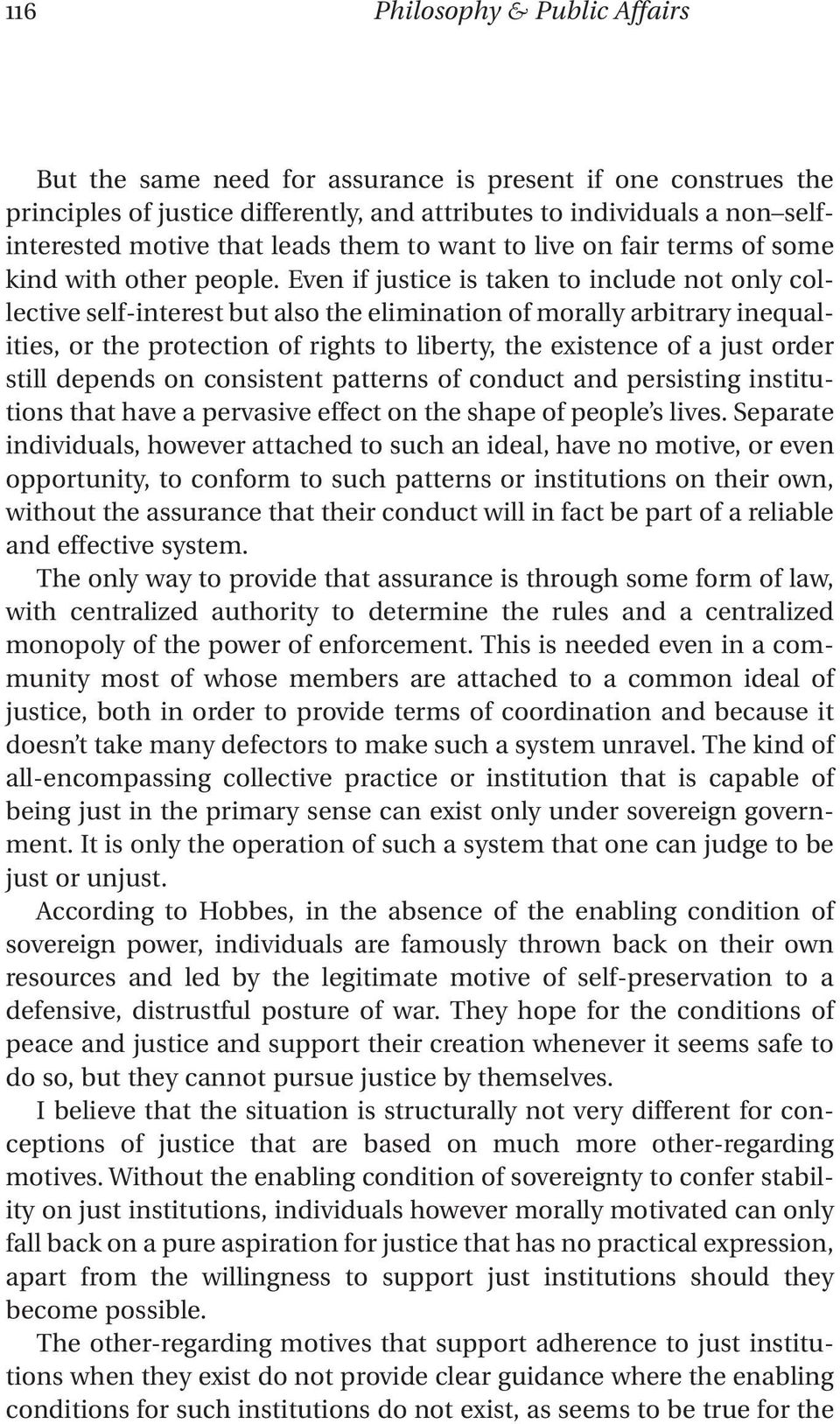 Even if justice is taken to include not only collective self-interest but also the elimination of morally arbitrary inequalities, or the protection of rights to liberty, the existence of a just order
