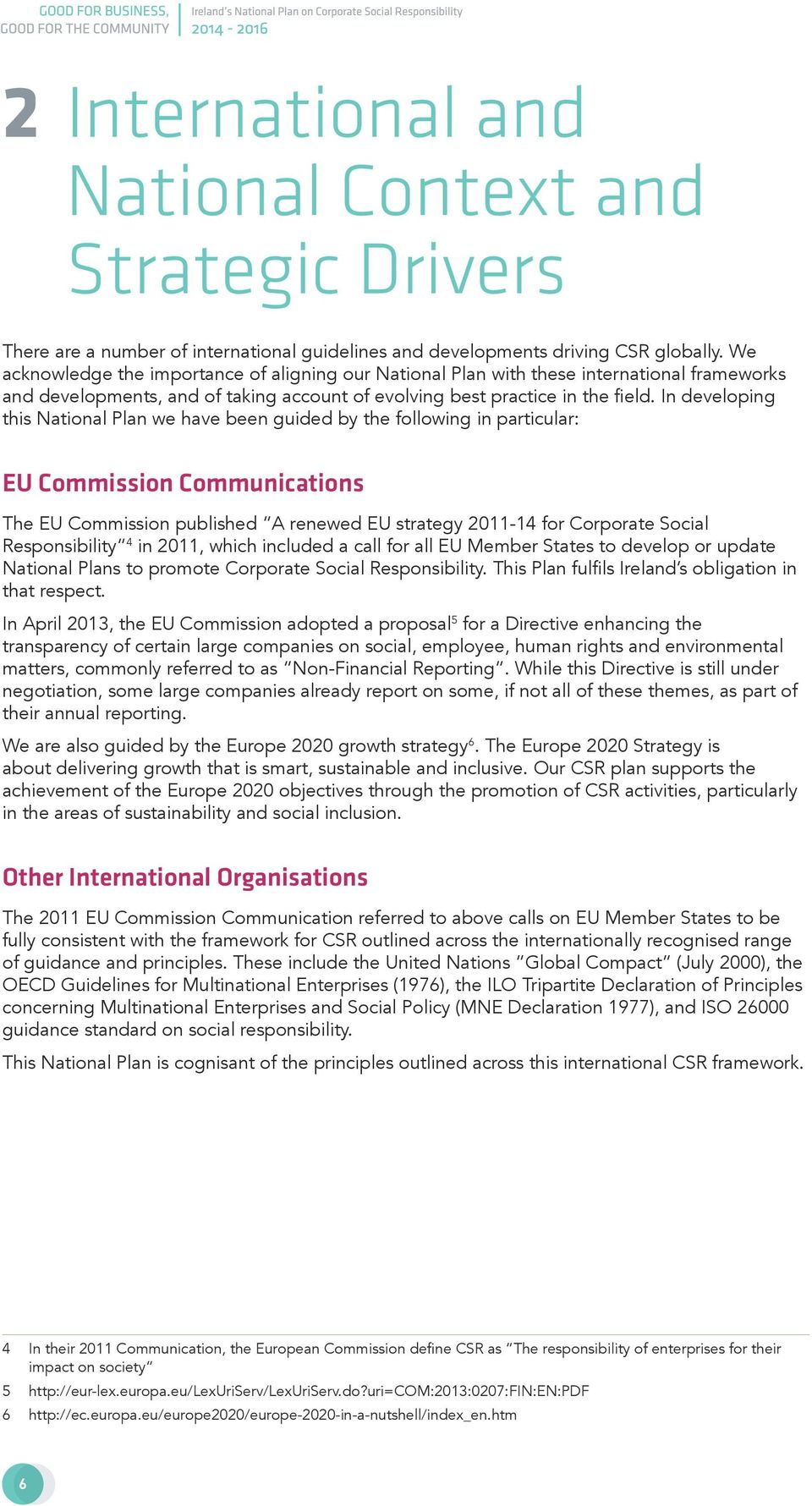 In developing this National Plan we have been guided by the following in particular: EU Commission Communications The EU Commission published A renewed EU strategy 2011-14 for Corporate Social