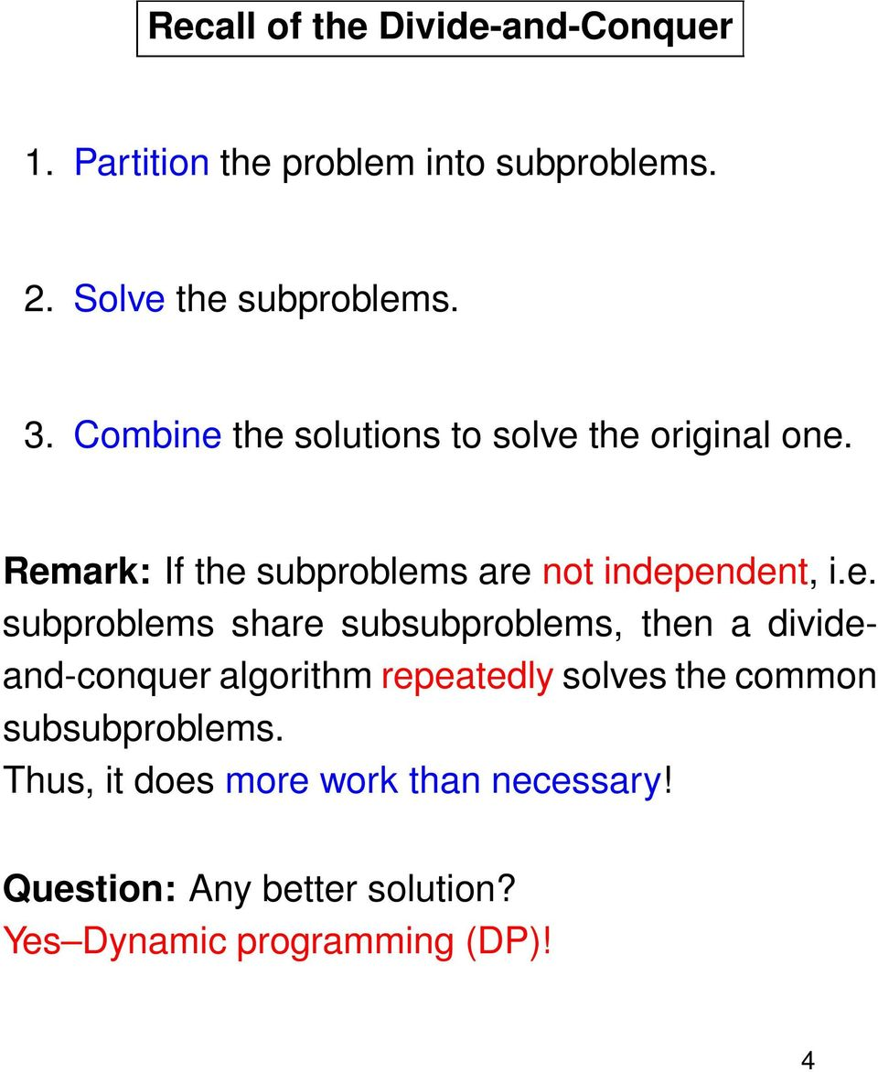 the solutions to solve the original one. Remark: If the subproblems are not independent, i.e. subproblems