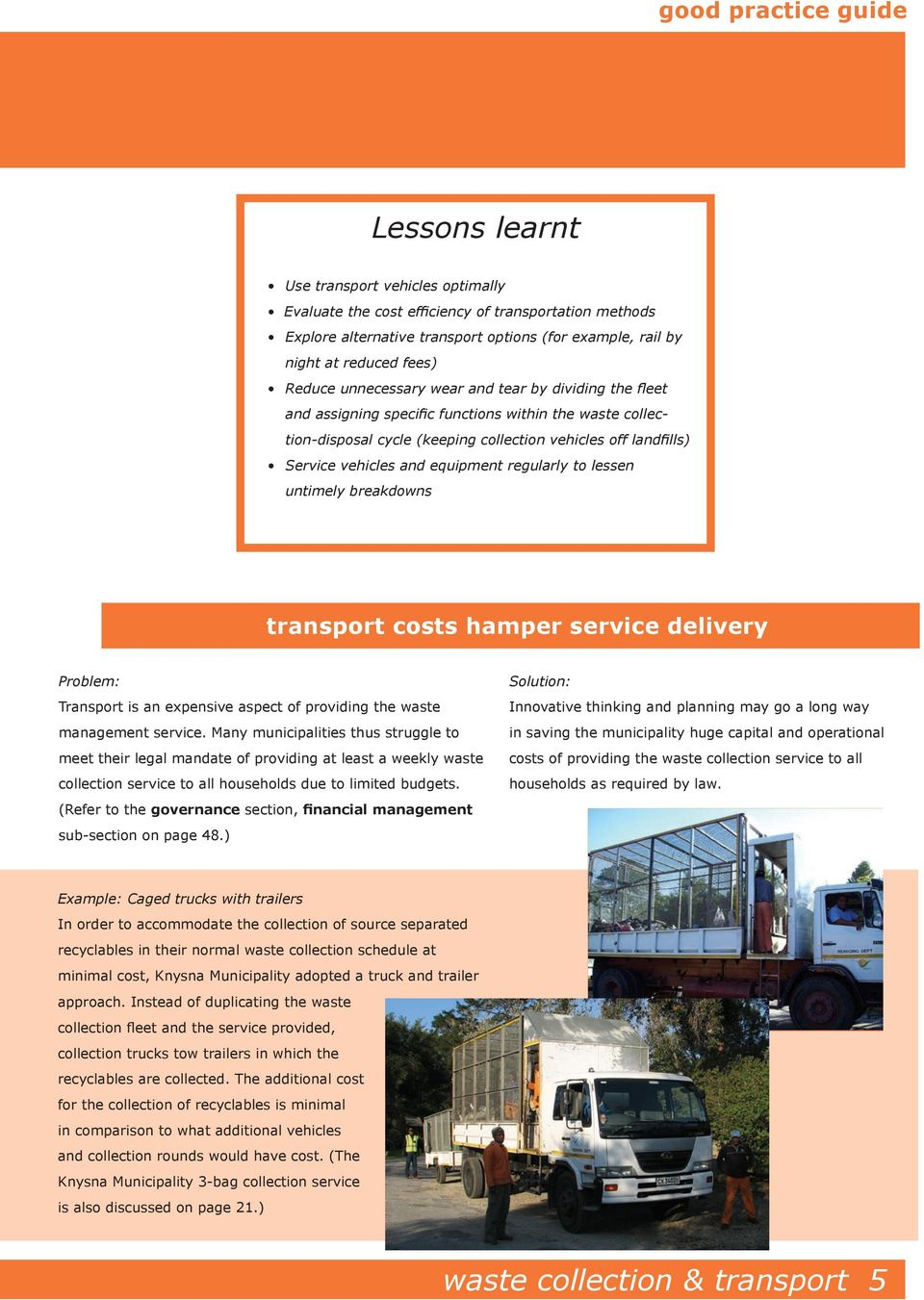 regularly to lessen untimely breakdowns transport costs hamper service delivery Transport is an expensive aspect of providing the waste management service.