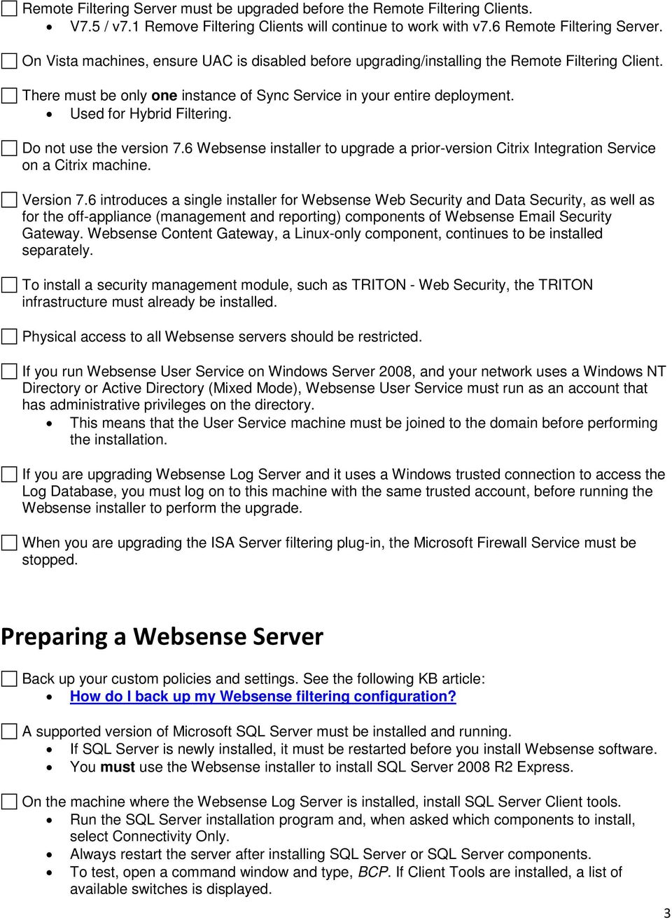 Do not use the version 7.6 Websense installer to upgrade a prior-version Citrix Integration Service on a Citrix machine. Version 7.