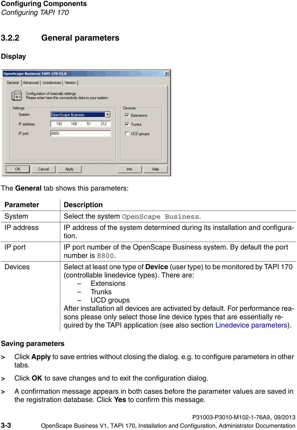 IP address of the system determined during its installation and configuration. IP port number of the OpenScape Business system. By default the port number is 8800.