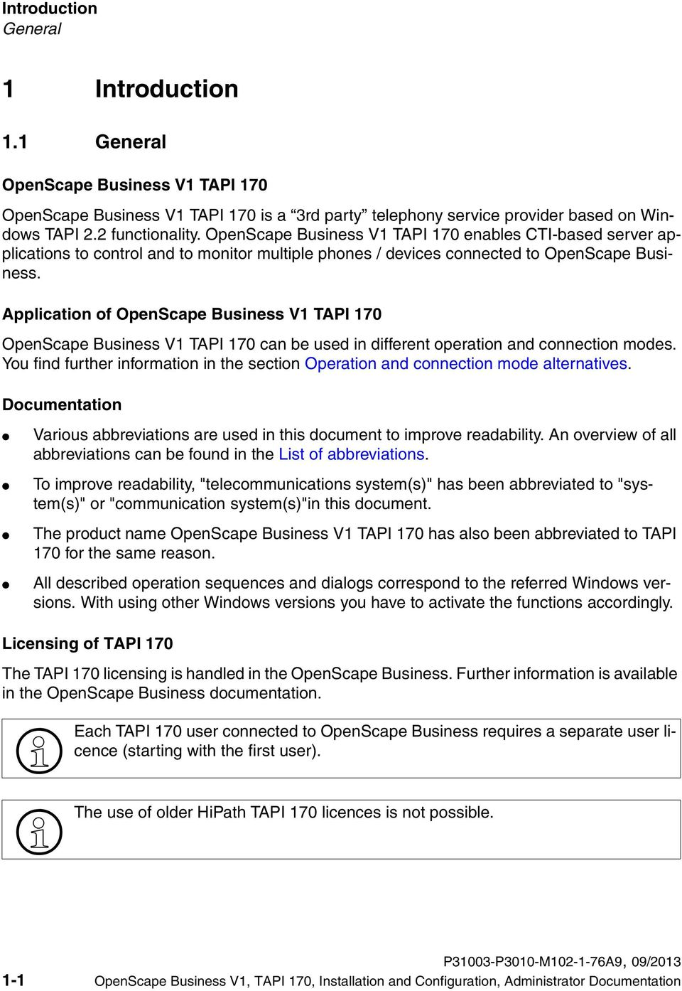 OpenScape Business V1 TAPI 170 enables CTI-based server applications to control and to monitor multiple phones / devices connected to OpenScape Business.