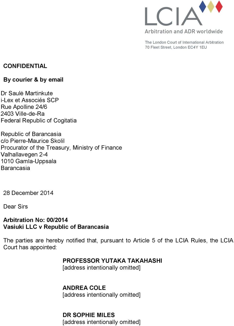 Barancasia 28 December 2014 Dear Sirs Arbitration No: 00/2014 Vasiuki LLC v Republic of Barancasia The parties are hereby notified that, pursuant to Article 5 of the LCIA Rules,