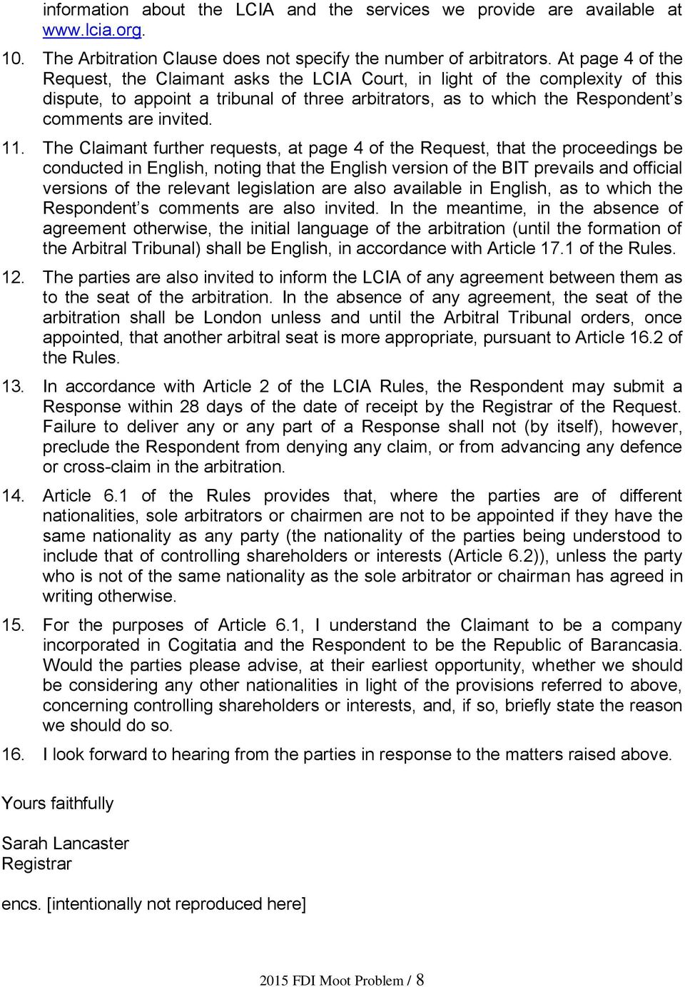 11. The Claimant further requests, at page 4 of the Request, that the proceedings be conducted in English, noting that the English version of the BIT prevails and official versions of the relevant