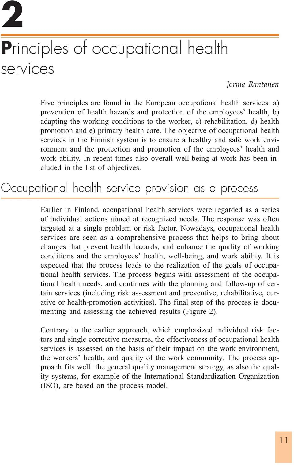 The objective of occupational health services in the Finnish system is to ensure a healthy and safe work environment and the protection and promotion of the employees health and work ability.