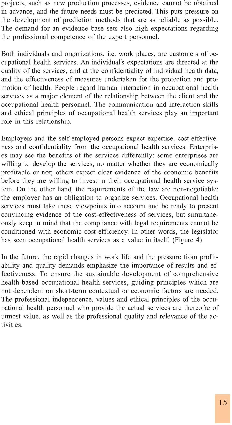 The demand for an evidence base sets also high expectations regarding the professional competence of the expert personnel. Both individuals and organizations, i.e. work places, are customers of occupational health services.