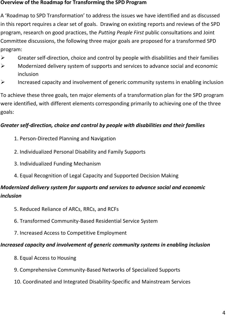 are proposed for a transformed SPD program: Greater self direction, choice and control by people with disabilities and their families Modernized delivery system of supports and services to advance