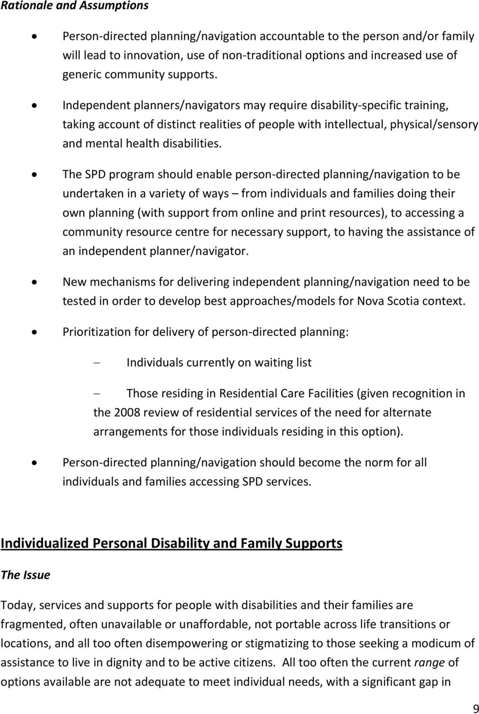 The SPD program should enable person directed planning/navigation to be undertaken in a variety of ways from individuals and families doing their own planning (with support from online and print
