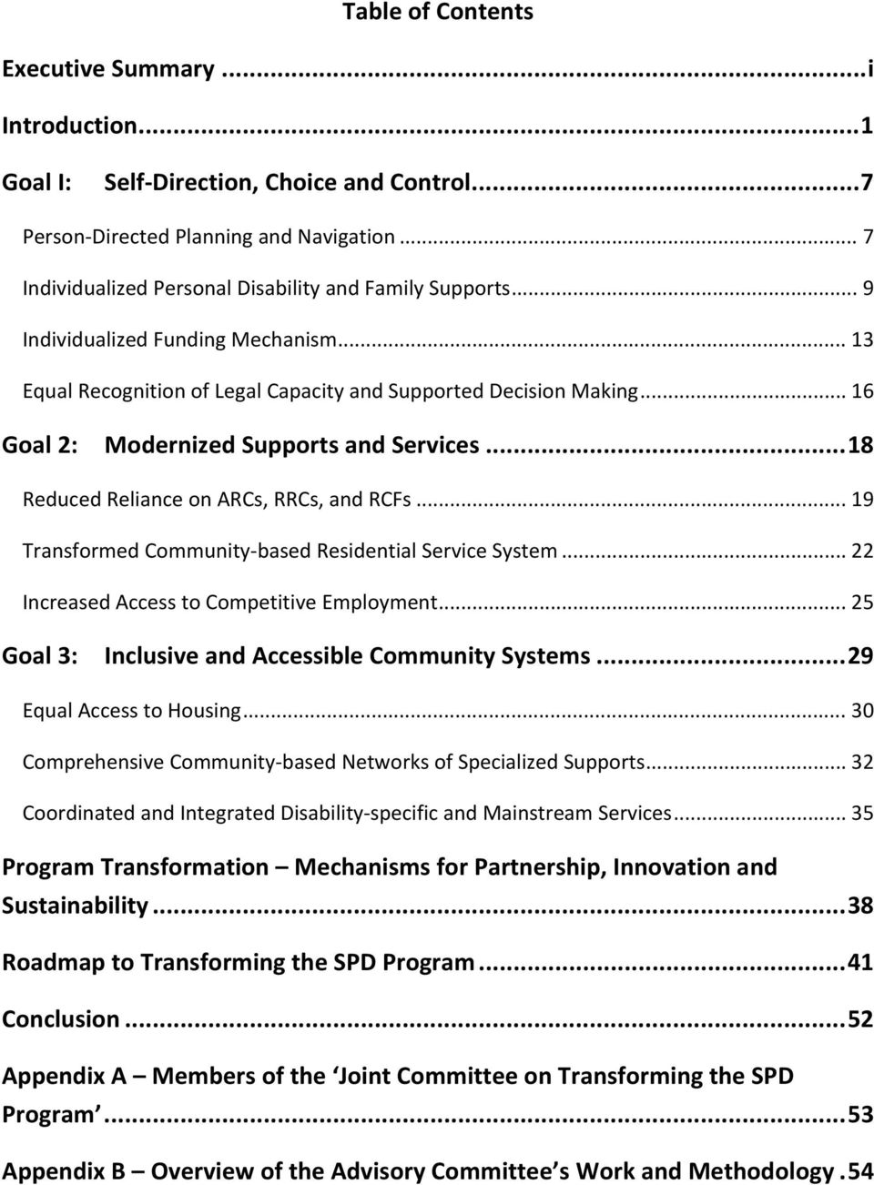 .. 16 Goal 2: Modernized Supports and Services...18 Reduced Reliance on ARCs, RRCs, and RCFs... 19 Transformed Community based Residential Service System.
