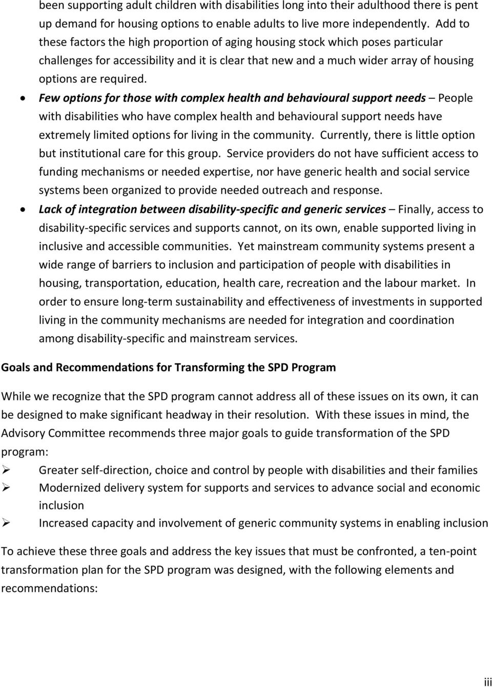 Few options for those with complex health and behavioural support needs People with disabilities who have complex health and behavioural support needs have extremely limited options for living in the