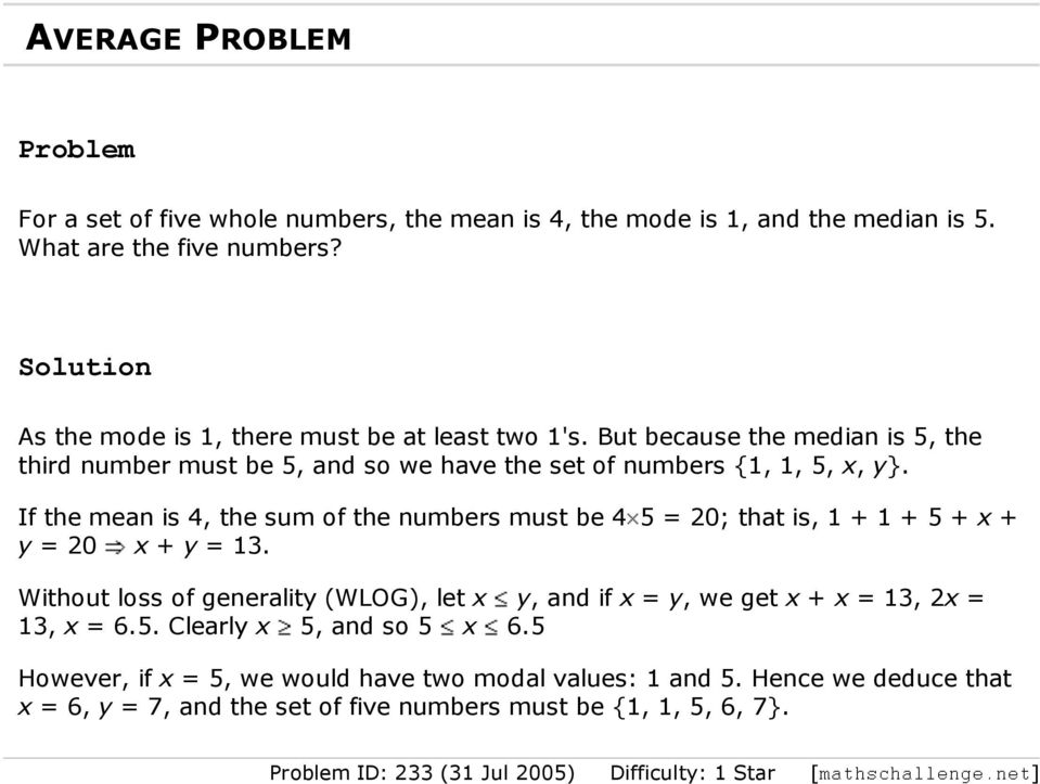 If the mean is 4, the sum of the numbers must be 4 5 = 20; that is, 1 + 1 + 5 + x + y = 20 x + y = 13.