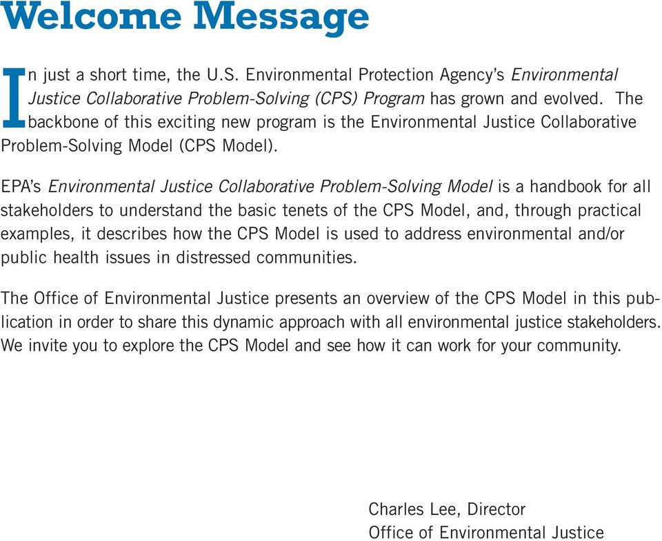 EPA s Environmental Justice Collaborative Problem-Solving Model is a handbook for all stakeholders to understand the basic tenets of the CPS Model, and, through practical examples, it describes how
