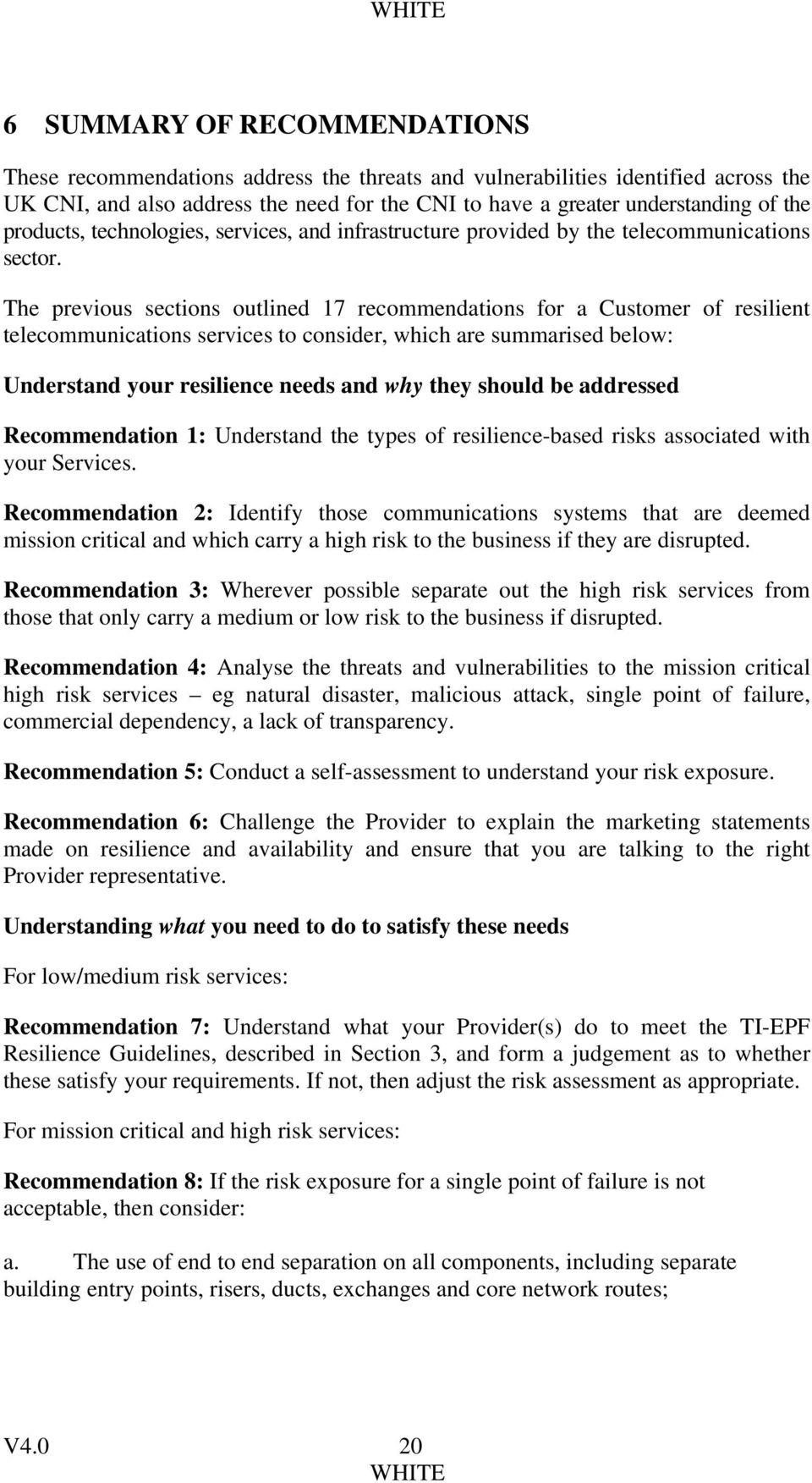 The previous sections outlined 17 recommendations for a Customer of resilient telecommunications services to consider, which are summarised below: Understand your resilience needs and why they should