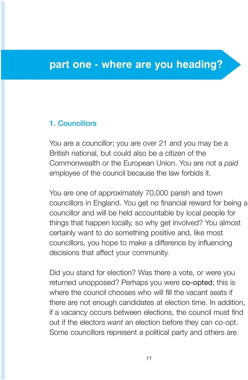 You get no financial reward for being a councillor and will be held accountable by local people for things that happen locally, so why get involved?
