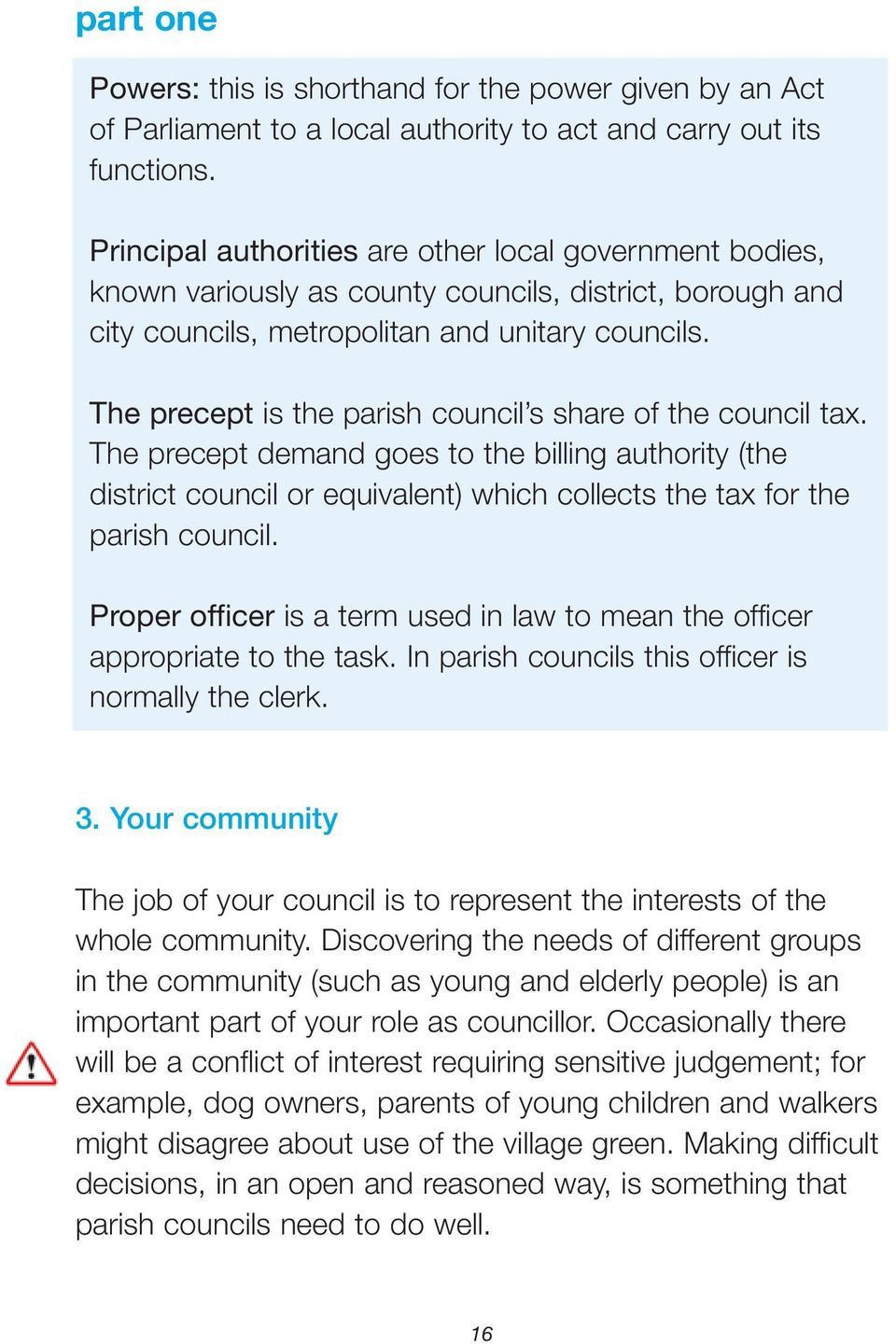 The precept is the parish council s share of the council tax. The precept demand goes to the billing authority (the district council or equivalent) which collects the tax for the parish council.