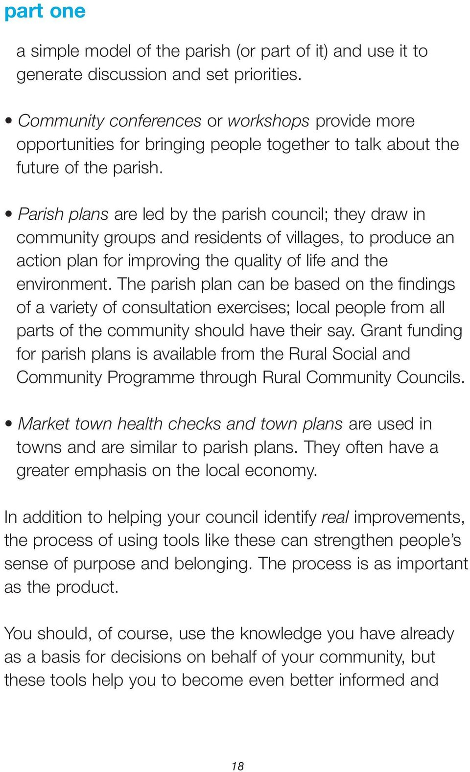 Parish plans are led by the parish council; they draw in community groups and residents of villages, to produce an action plan for improving the quality of life and the environment.
