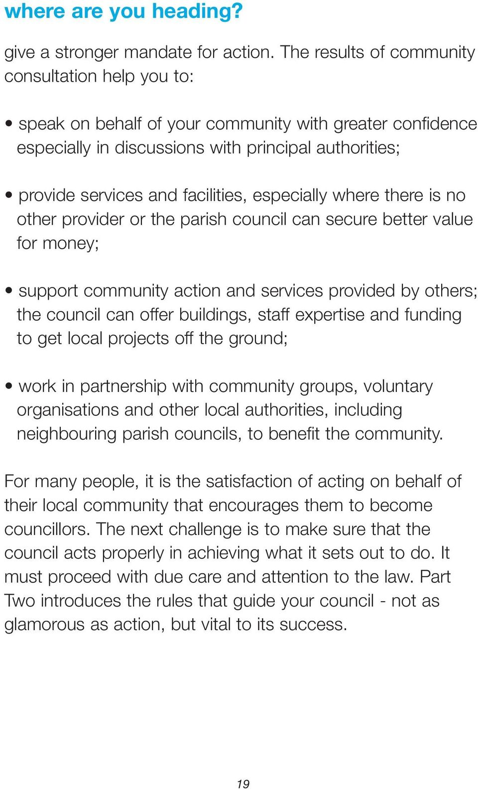 especially where there is no other provider or the parish council can secure better value for money; support community action and services provided by others; the council can offer buildings, staff