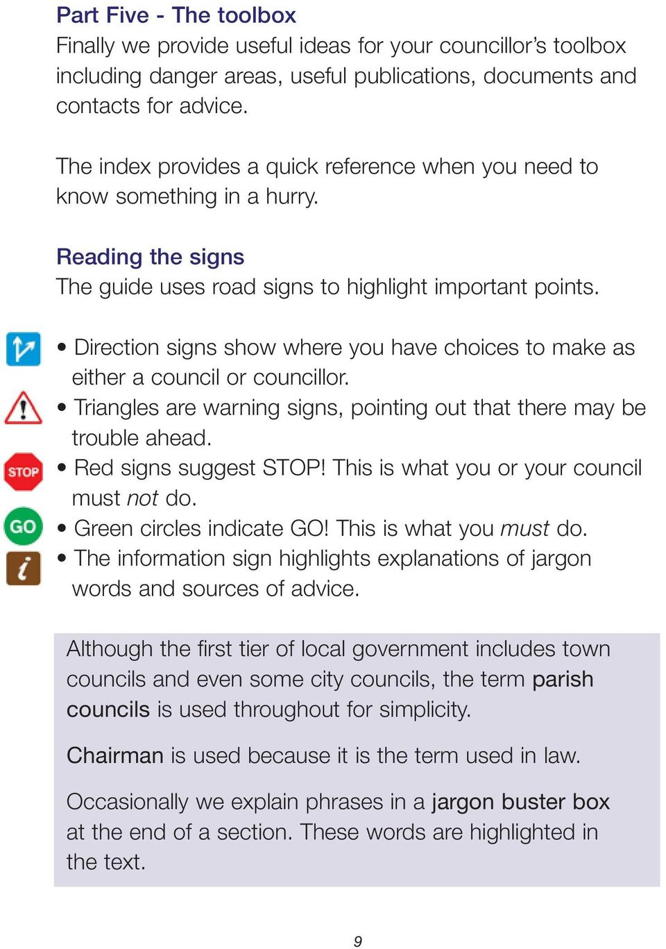 Direction signs show where you have choices to make as either a council or councillor. Triangles are warning signs, pointing out that there may be trouble ahead. Red signs suggest STOP!