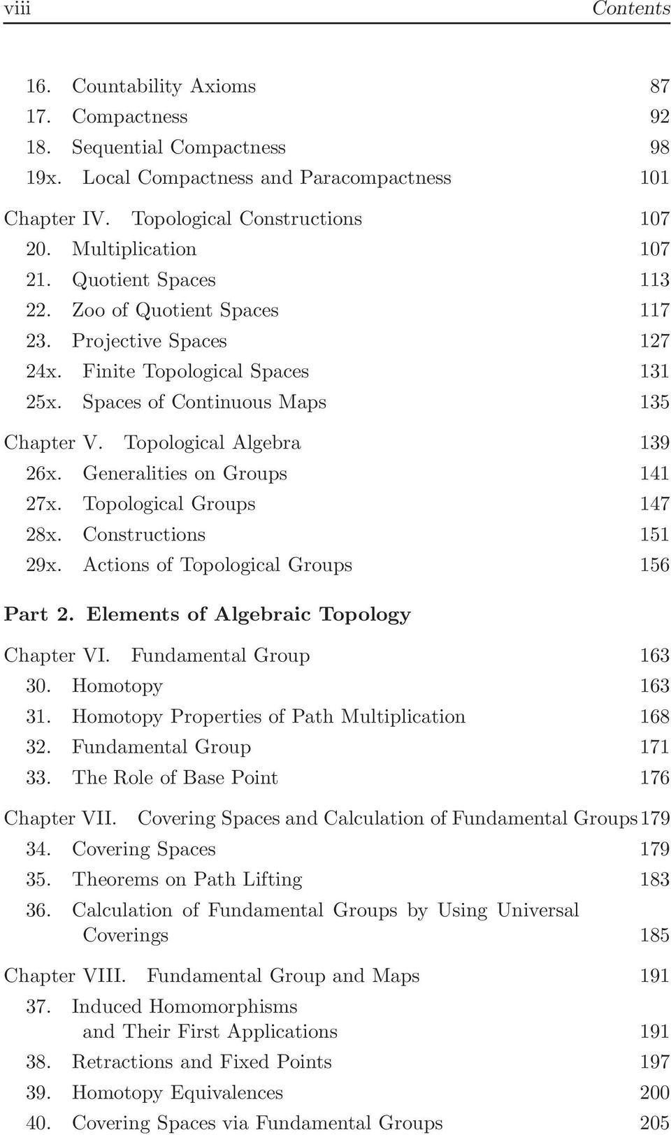 Topological Algebra 139 26x. Generalities on Groups 141 27x. Topological Groups 147 28x. Constructions 151 29x. Actions of Topological Groups 156 Part 2. Elements of Algebraic Topology Chapter VI.