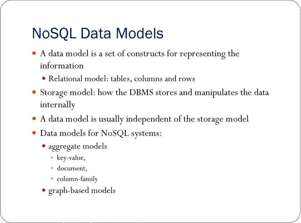manipulates the data internally A data model is usually independent of the storage model