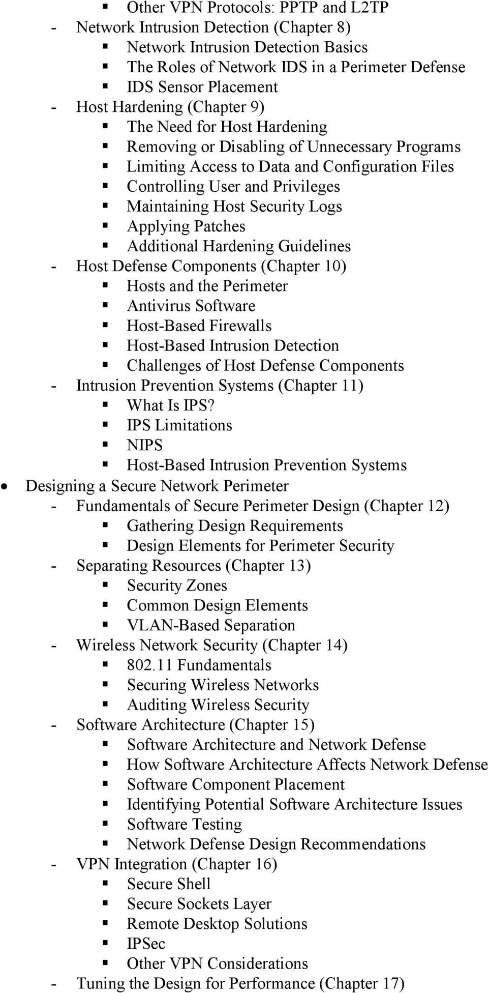 Applying Patches Additional Hardening Guidelines - Host Defense Components (Chapter 10) Hosts and the Perimeter Antivirus Software Host-Based Firewalls Host-Based Intrusion Detection Challenges of