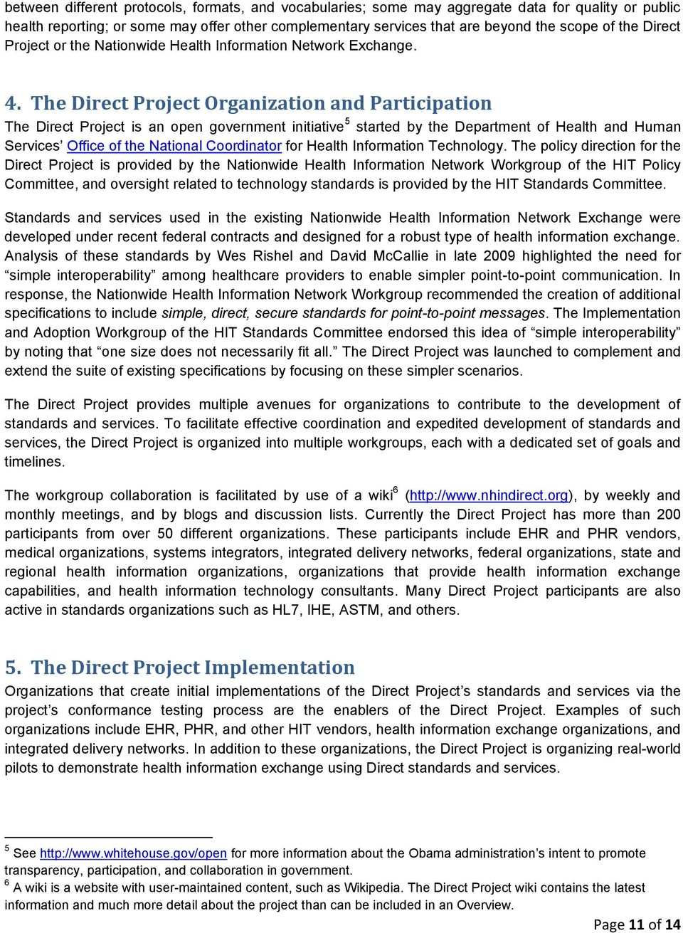 The Direct Project Organization and Participation The Direct Project is an open government initiative 5 started by the Department of Health and Human Services Office of the National Coordinator for